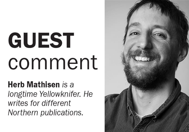 Herb Mathisen is a longtime Yellowknifer. He writes for different Northern publications.