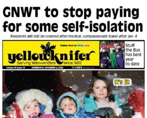 GNWT to stop paying for some self-isolation, Yellowknifer December 2, 2020, NNSL, NWT