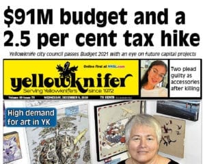 $91M budget and a 2.5 per cent tax hike, Yellowknifer, December 9, 2020, NWT, NNSL